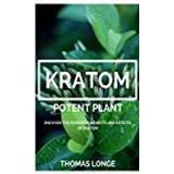 Kratom Böcker Kratom Potent Plant: Relieve Anxiety, Boost Energy Levels, Enhance Sex!!! [Booklet]